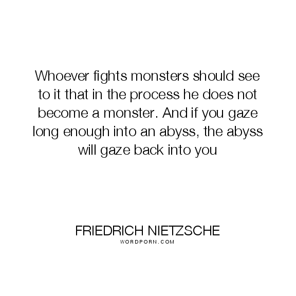 "Friedrich Nietzsche - ""Whoever fights monsters should see to it that in the process he does not"". soul, fighting, corruption, monsters, dark-side"
