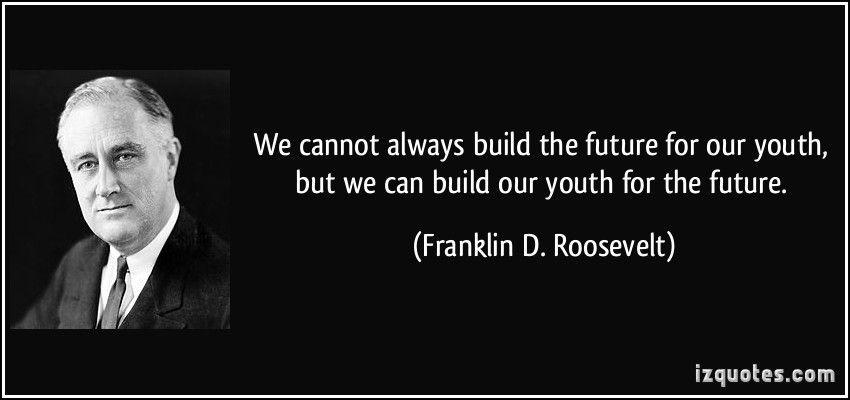 We Are The Future Quotes Quotesgram Roosevelt Quotes Future Quotes Roosevelt