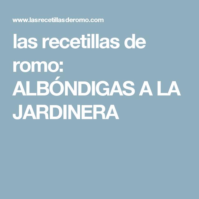 las recetillas de romo: ALBÓNDIGAS A LA JARDINERA