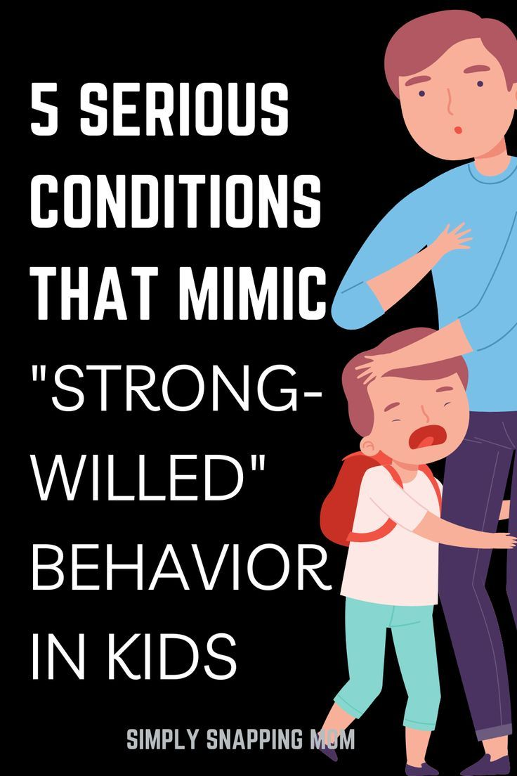 Serious Conditions that can Mimic Strong-Willed Behavior in Kids