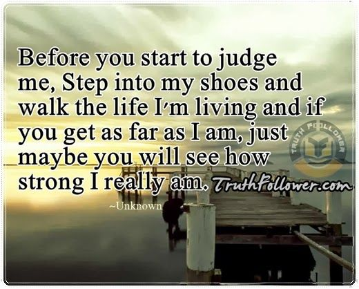 Before You Start To Judge Me Being Judged Quotes Judge Quotes Judge Judge Me