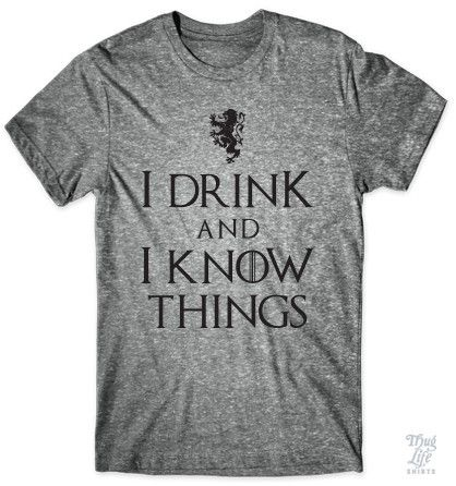 I Drink And I Know Things  9a4eba910a