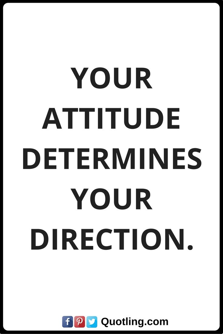 Positive Attitude Quotes Positive Attitude Quotes Your Attitude Determines Your Direction