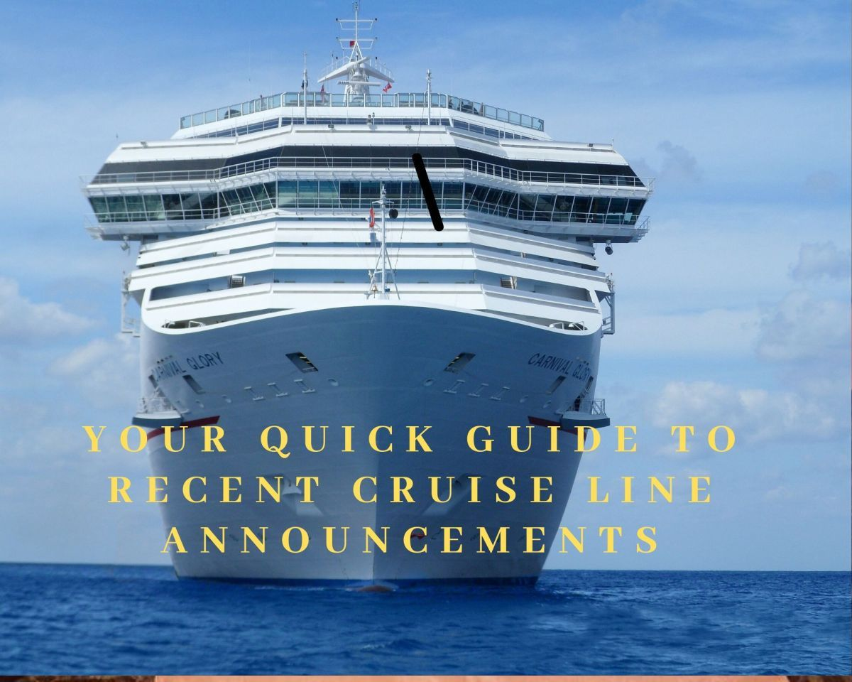 Your Quick Guide To Recent Cruise Line Announcements in