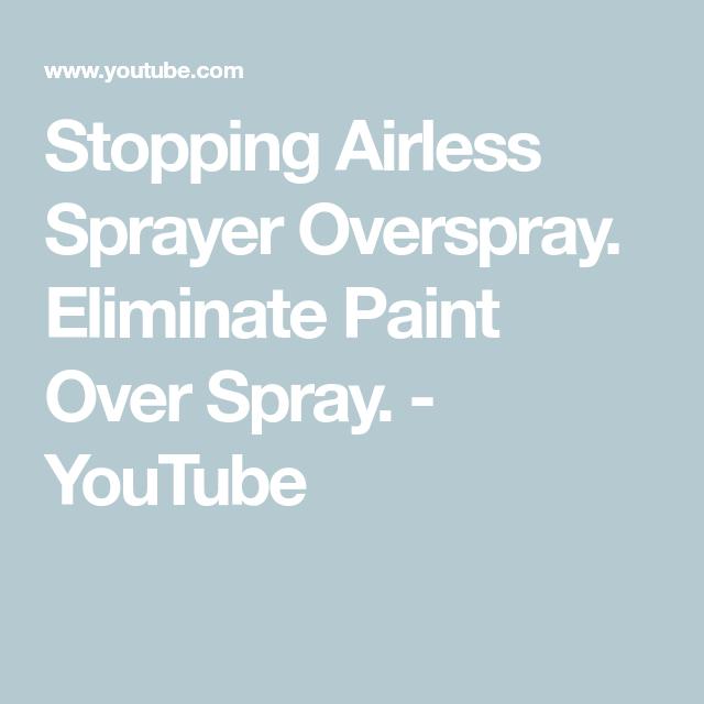 Stopping Airless Sprayer Overspray Eliminate Paint Over Spray Youtube Sprayers Spray