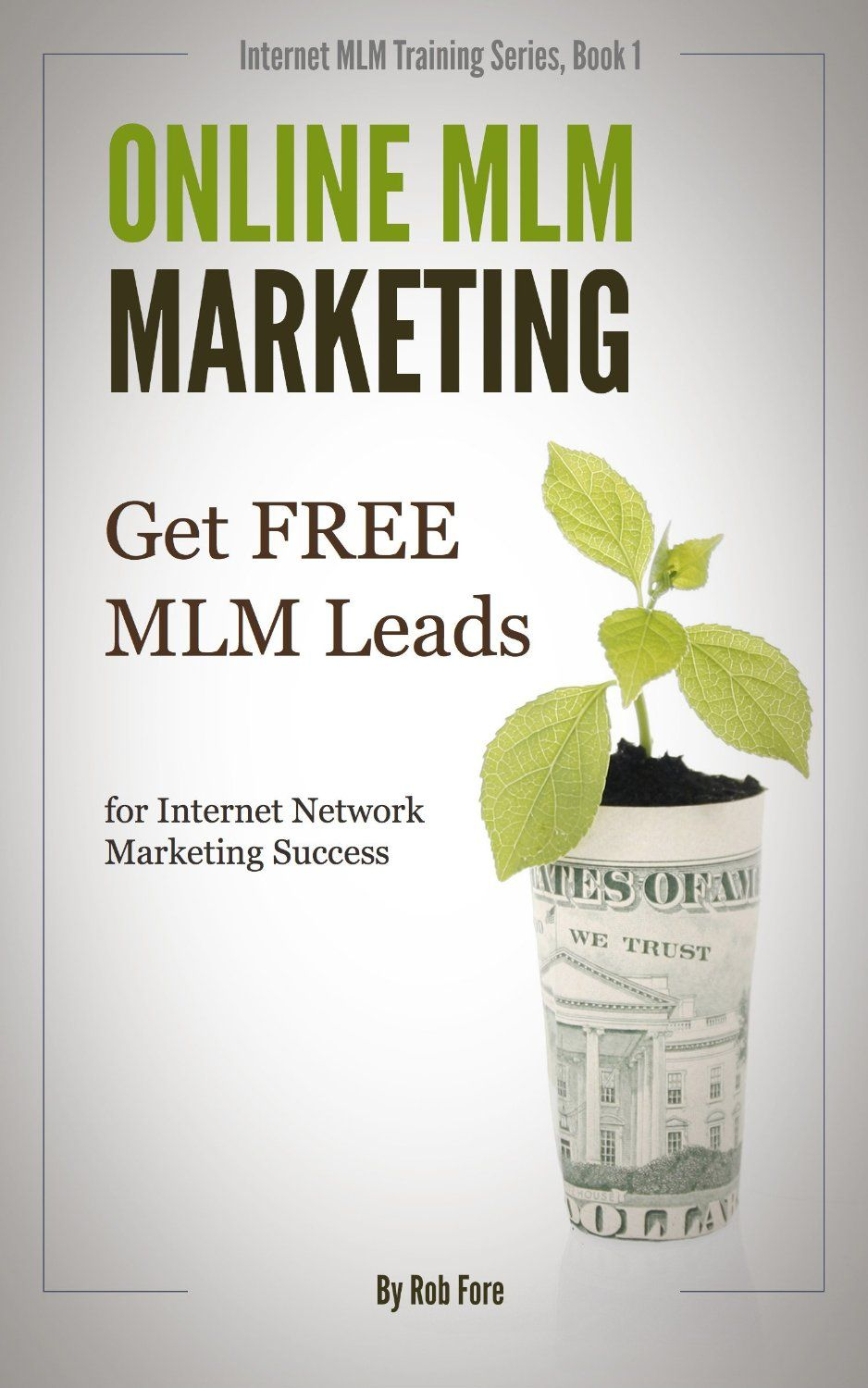 Online MLM Marketing - How to Get 100+ Free MLM Leads Per Day for Massive Network Marketing Success  by Rob Fore ($6.04)