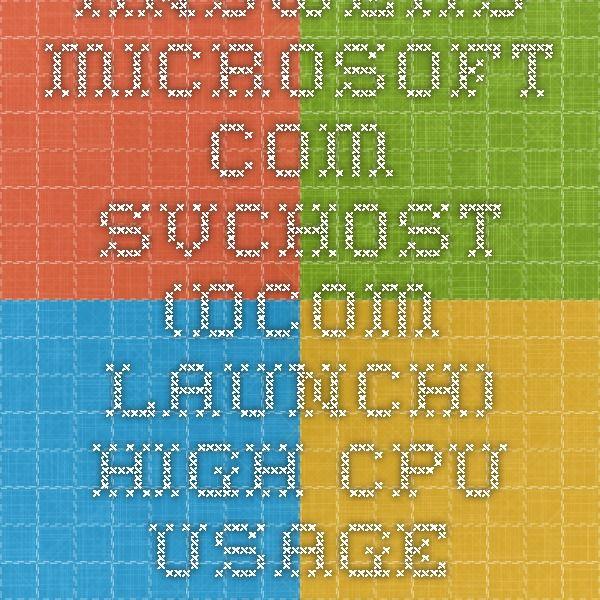 Answers Microsoft Com Svchost Dcom Launch High Cpu Usage