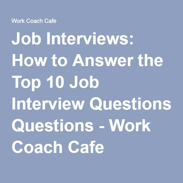 Job Interviews How to Answer the Top 10 Job Interview Questions