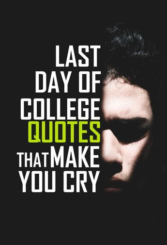 College Quotes Prepossessing College Last Day Quotes That Will Make You Cry  Pinterest  Bye
