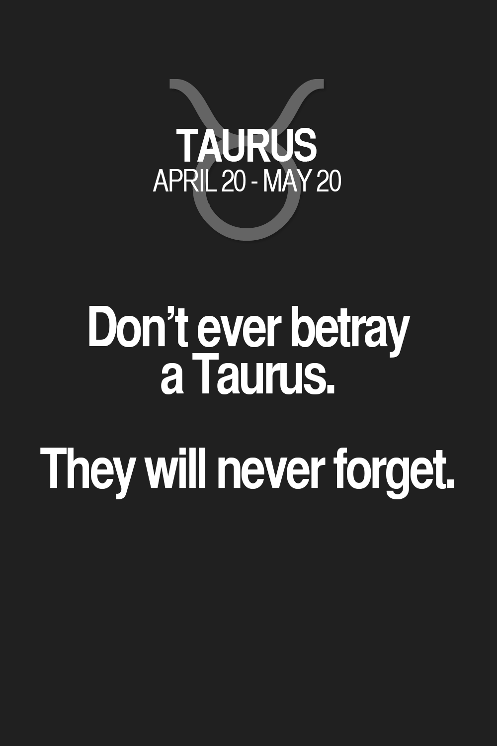 Don't ever betray a Taurus  They will never forget  | Taurus