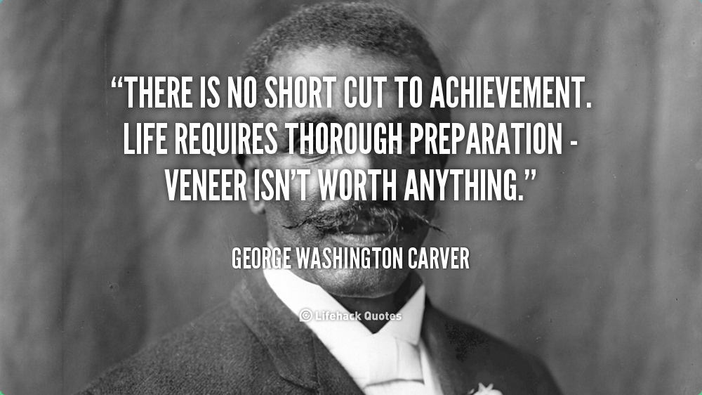 There Is No Short Cut To Achievement Life Requires Thorough Amazing Quotes About George Washington