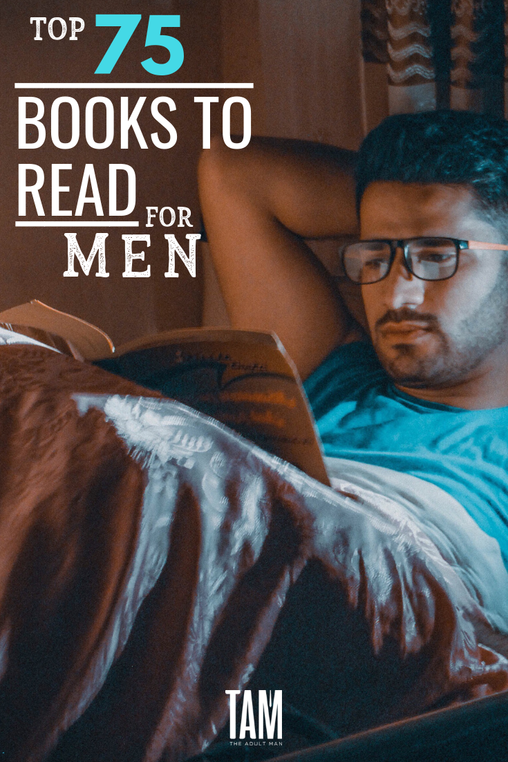 75 Books Every Man Should Read Best Books For Men Popular Books Books To Read