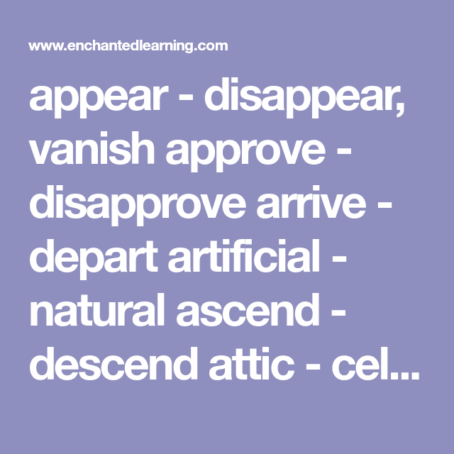 appear - disappear vanish approve - disapprove arrive - depart artificial - natural ascend -  sc 1 st  Pinterest & appear - disappear vanish approve - disapprove arrive - depart ...