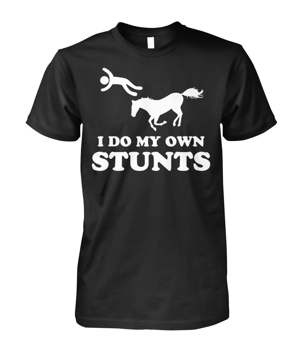 578c825579f79 Unhorse I do my own stunts Tee Shirt | Trending shirt | Shirts, Mens ...