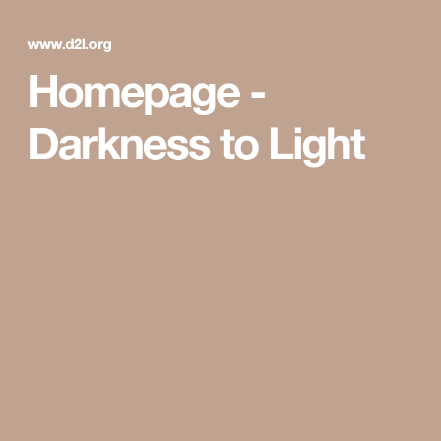 Homepage - Darkness to Light