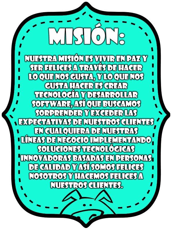 Nuestra Misión es más extensa, porque queremos ser los mejores en nuestro trabajo, más felices y más apasionados profesionistas.