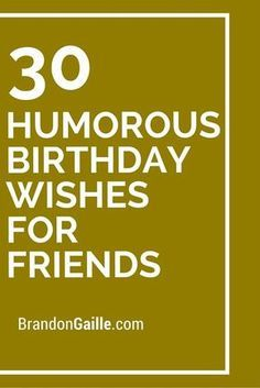30 humorous birthday wishes for friends friends for friends and 30 humorous birthday wishes for friends bookmarktalkfo Gallery