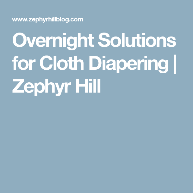 Overnight Solutions for Cloth Diapering | Zephyr Hill