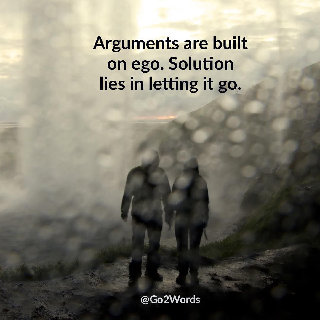 Arguments Are Built On Ego Solution Lies In Letting It Go Go2words Arguments Lettingitgo Relationship Solution Quotes Ego Ego Quotes