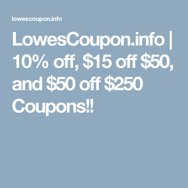 picture relating to Lowes 50 Off 250 Printable Coupon called  10% off, $15 off $50, and $50 off $250