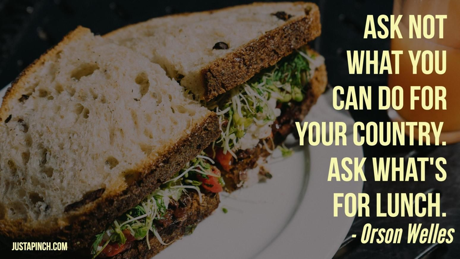 Ask Not What You Can Do For Your Country Ask What S For Lunch Just A Pinch Food Whats For Lunch Cooking Quotes