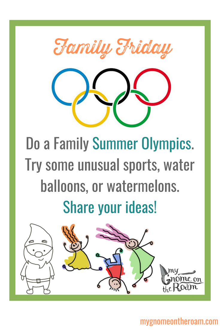 Happy #FamilyFriday! Do a Family Summer Olympics. Try some unusual sports, water balloons, or watermelons. Share your ideas! #MyGnomeOnTheRoam  #summer #fun #kids