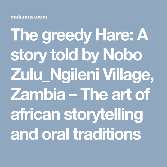 The Greedy Hare A Story Told By Nobo Zulu Ngileni Village Zambia The Art Of African Storytelling And Oral Traditions