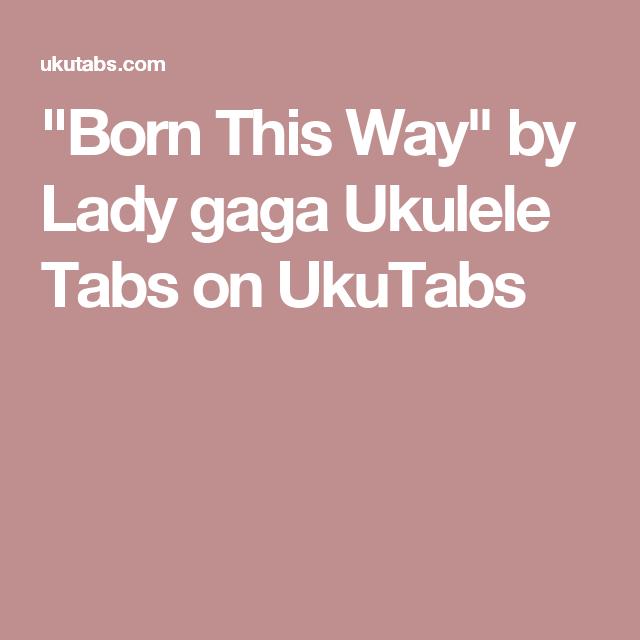 Born This Way By Lady Gaga Ukulele Tabs On Ukutabs Ukulele Stuff