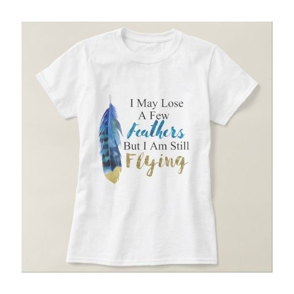 I May Lose A Few Feathers, But I Am Still Flying T-shirt (21 DKK) ❤ liked on Polyvore featuring tops, t-shirts, feather t shirt and feather top