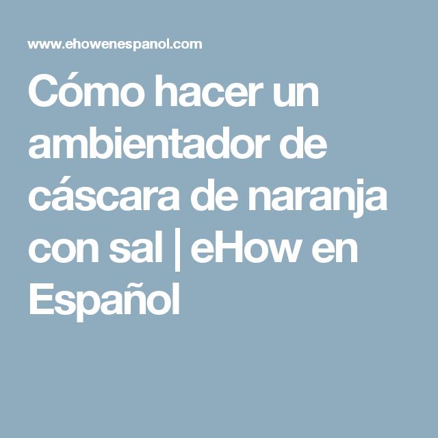 Cómo hacer un ambientador de cáscara de naranja con sal | eHow en Español