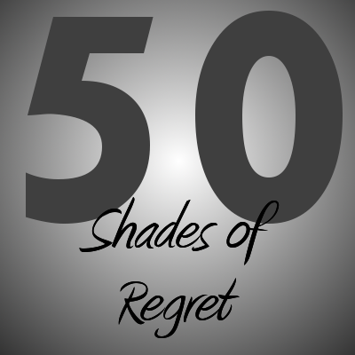 50 Shades of Regret