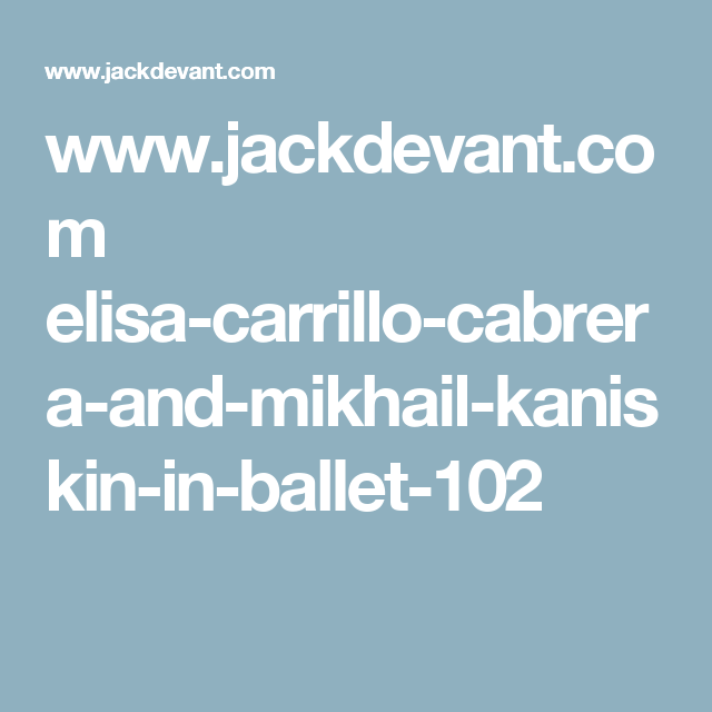 www.jackdevant.com elisa-carrillo-cabrera-and-mikhail-kaniskin-in-ballet-102