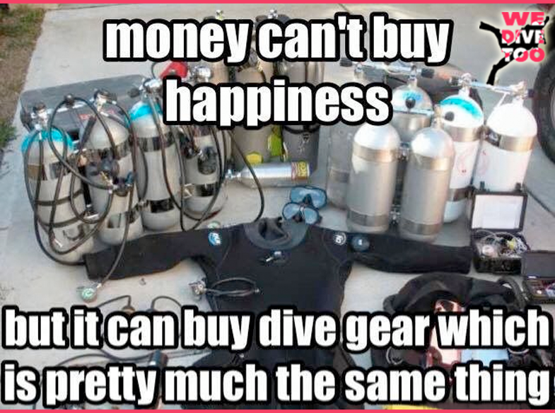 Money Can't Buy Happiness, But It Can Buy Dive Gear. And