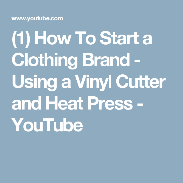 (1) How To Start a Clothing Brand - Using a Vinyl Cutter and Heat Press - YouTube