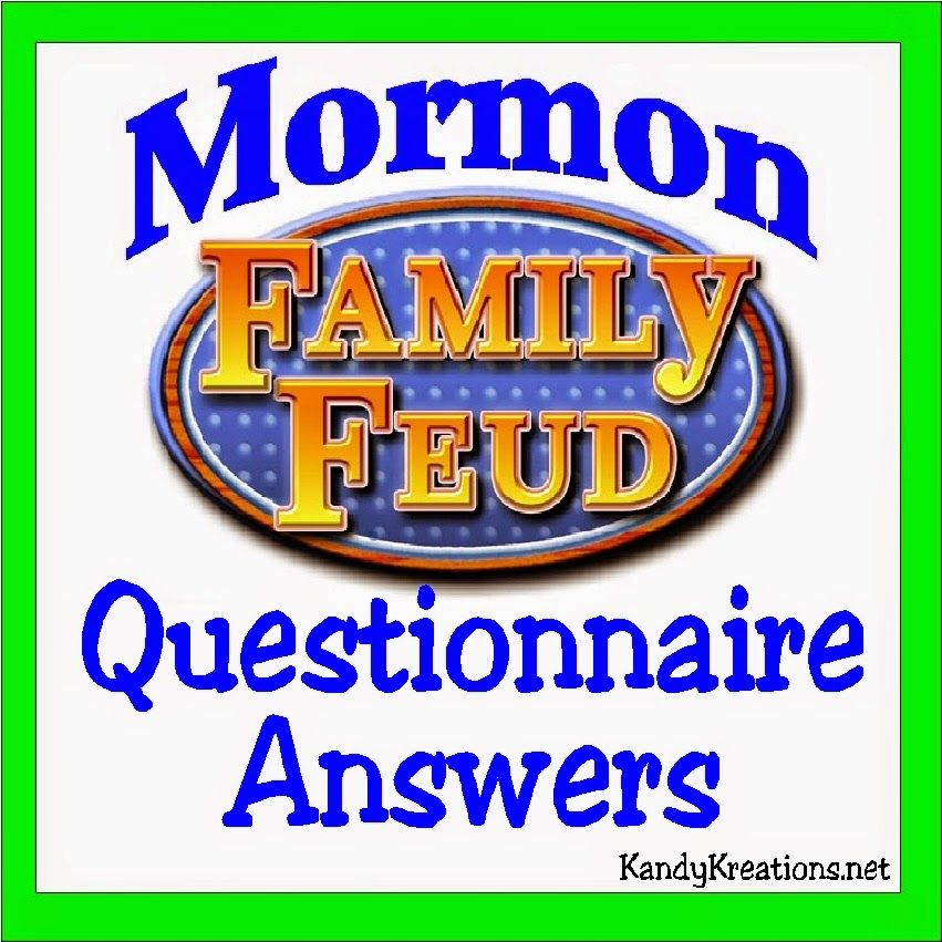 Answers To The Mormon Family Feud Questionnaire  Youth