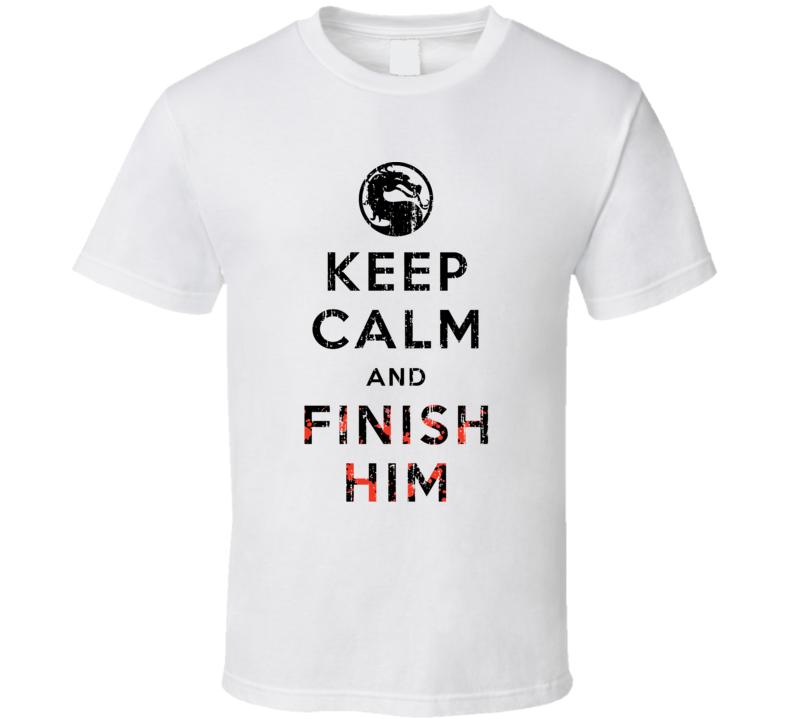 Keep Calm And Finish Him Mortal Kombat Funny Video Game T Shirt Video Game T Shirts Mortal Kombat T Shirt