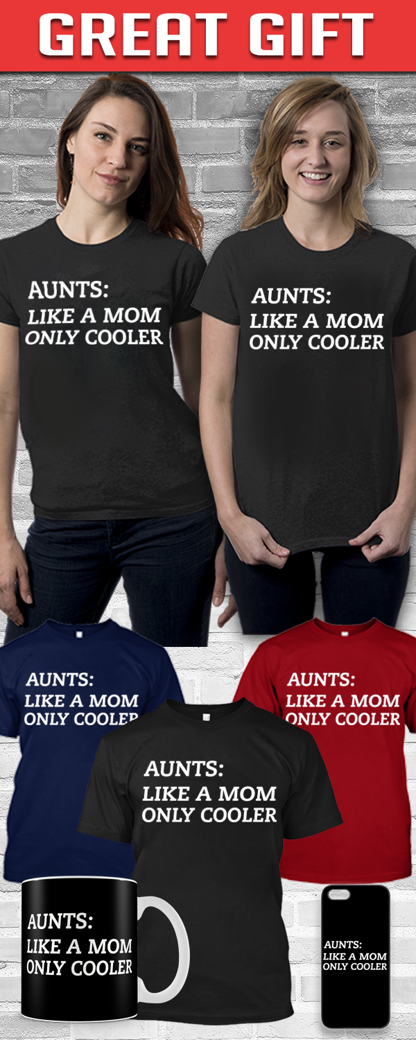 Aunts: Like A Mom Only Cooler Shirt! Click The Image To Buy It Now or Tag Someone You Want To Buy This For. #aunt