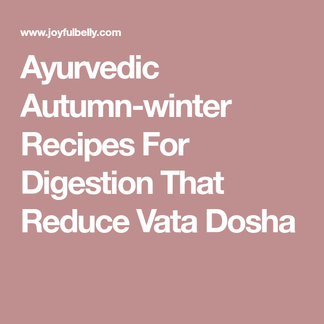 Ayurvedic Autumn-winter Recipes For Digestion That Reduce ...