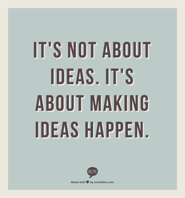 It's About Making Ideas Happen Innovation Evolve Positive Words Impressive Quotes On Innovation