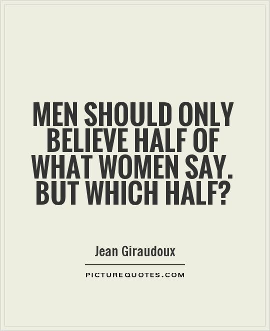 Quotes About Men And Women Interesting Menshouldonlybelievehalfofwhatwomensaybutwhichhalf