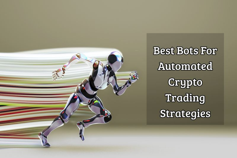 Best Bots For Automated Crypto Trading Strategies