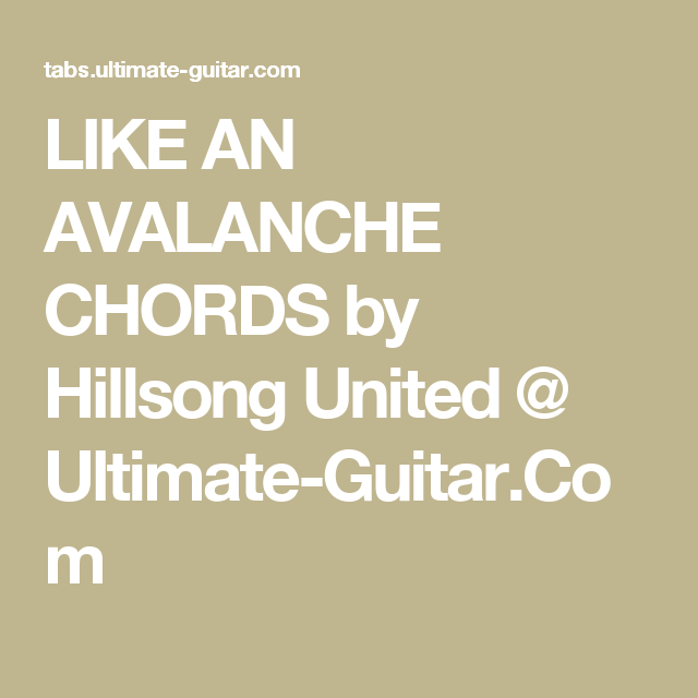 Like An Avalanche Chords By Hillsong United Ultimate Guitar