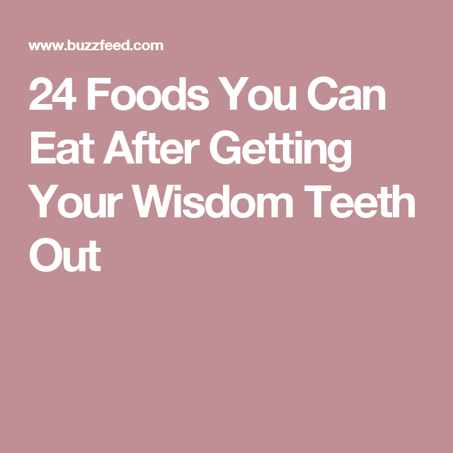 24 foods you can eat after getting your wisdom teeth out  wisdom teeth food wisdom teeth soft