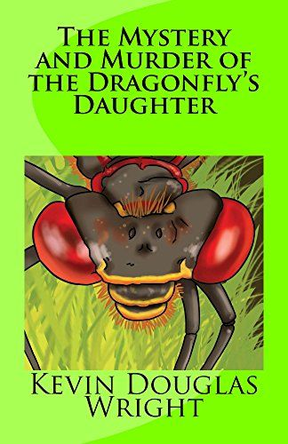 The Mystery and Murder of the Dragonfly's Daughter (Mystery, Murder, Suspense, and Private Investigators Book 1) by [Wright, Kevin]