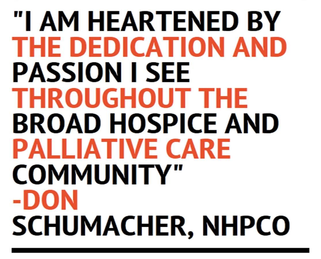 """I am heartened by the #dedication and passion I see throughout the broad #hospice and #palliative care community"" -Don Schumacher"