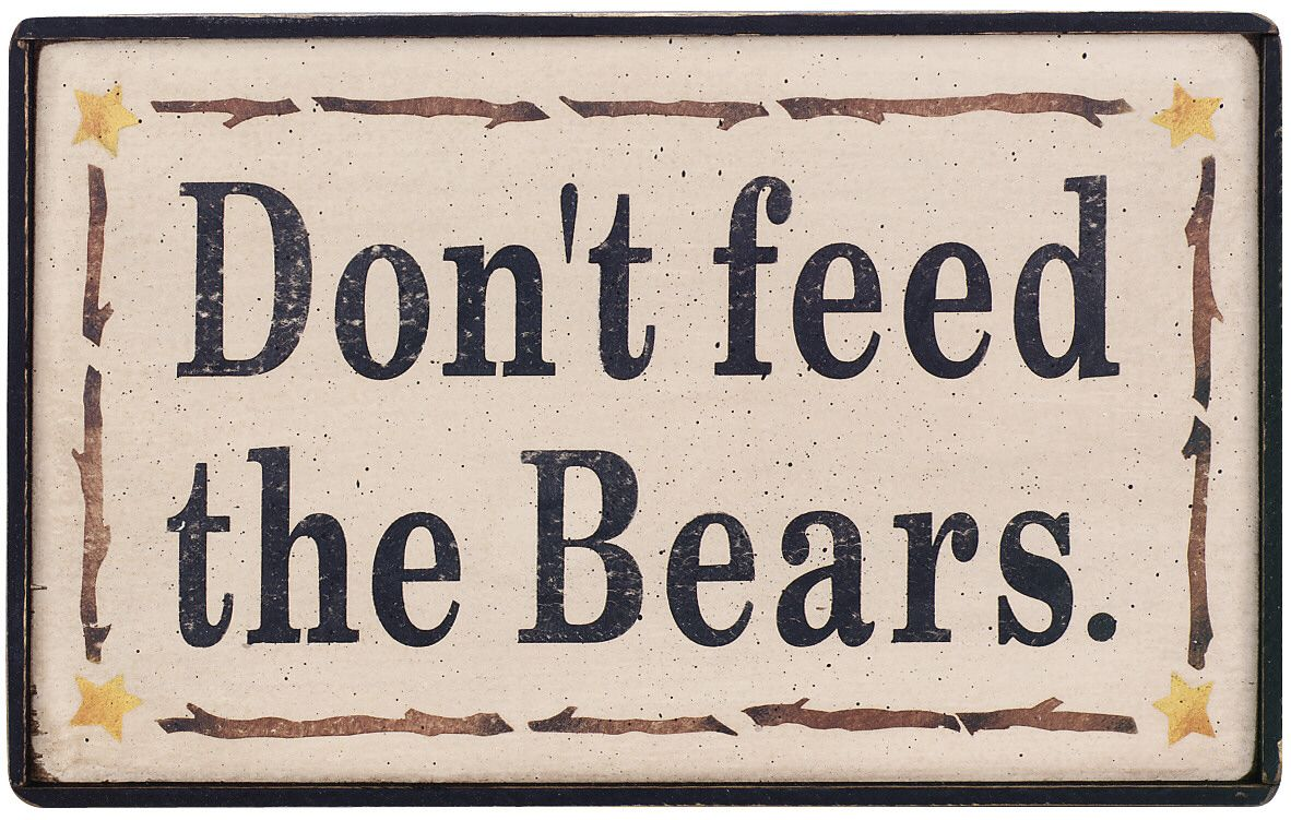 Don't Feed The Bears! - http://www.dezzandcarol.com/dont-feed-the-bears/