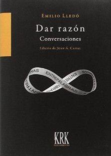 Emilio Lledó : Dar razón : conversaciones / Emilio Lledó ; edición Juan Á. Canal: http://kmelot.biblioteca.udc.es/record=b1649451~S1*gag
