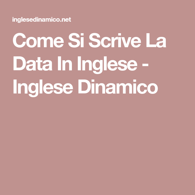 Come Si Scrive La Data In Inglese - Inglese Dinamico  dc010ef3595
