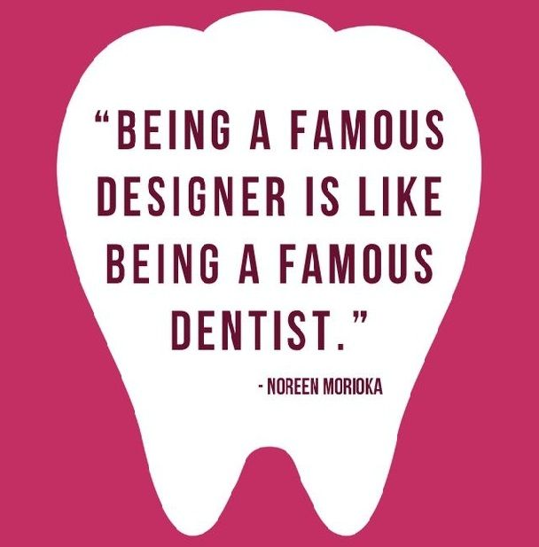 Being a famous designer is like being a famous dentist