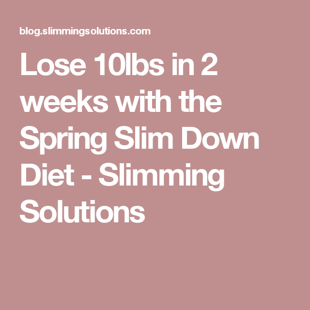 Lose 10lbs in 2 weeks with the Spring Slim Down Diet - Slimming Solutions